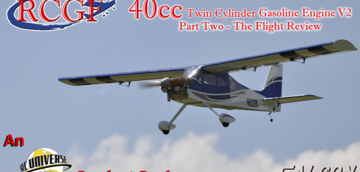 RCGF 40cc Twin Cylinder Gasoline Engine:  Part Two – The Flight Report