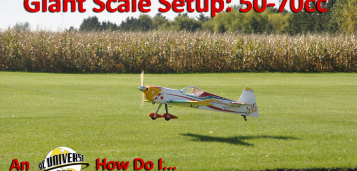 How Do I…  Giant Scale Setup – 50-70cc